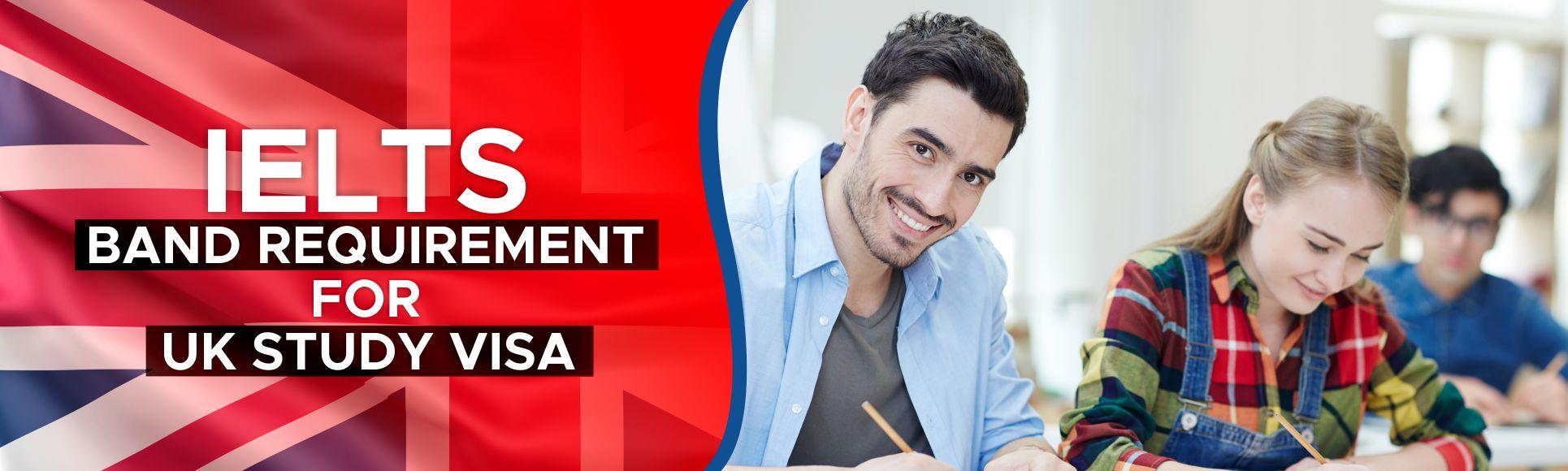IELTS Band Requirement for UK Study Visa