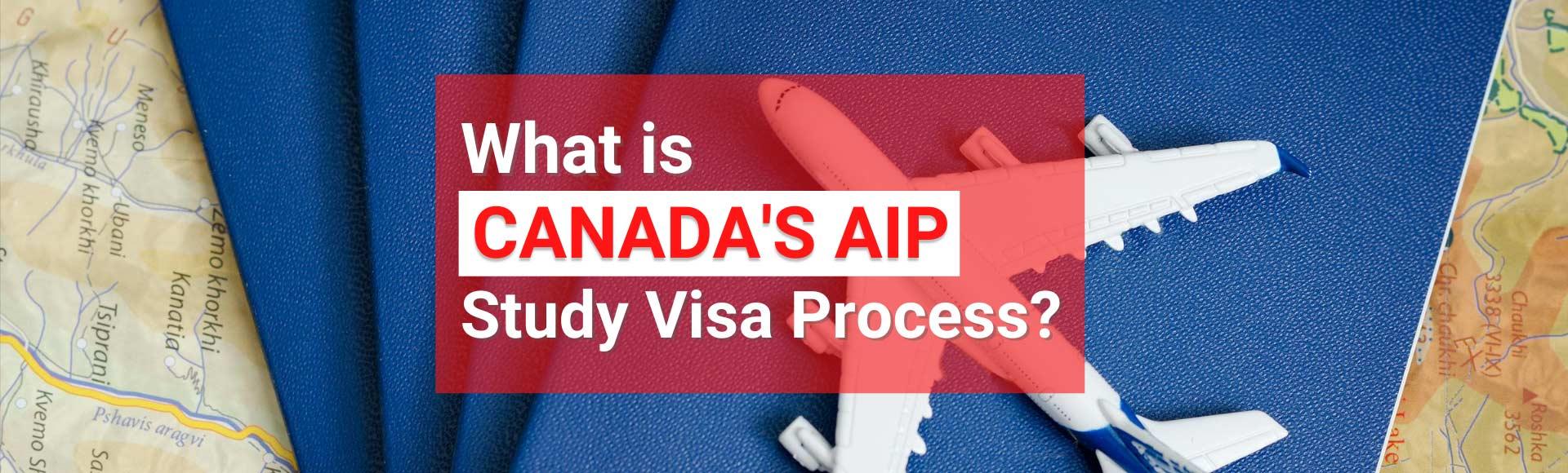 Canada's AIP Study Visa Process